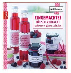 Frech Eingemachtes hübsch verpackt Leckereien in Gläsern & Flaschen